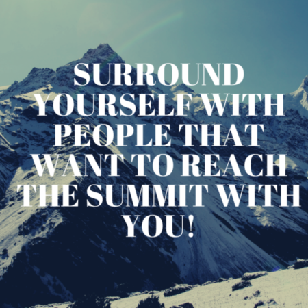 "canva word-art reading ""surround yourself with people that want to reach the summit with you!"""
